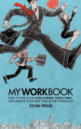 9781600375736: My Work Book: How to Find a Job - Even During Tough Times - And Survive Your First Year in the Workplace