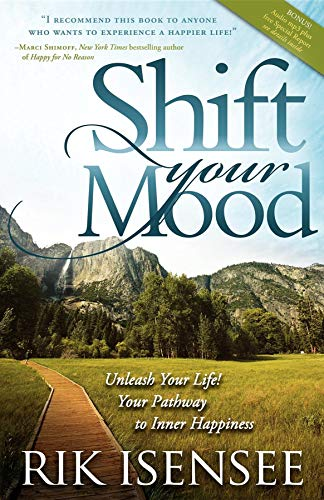 Shift Your Mood: Unleash Your Life! Your Pathway to Inner Happiness (9781600375880) by Rik Isensee