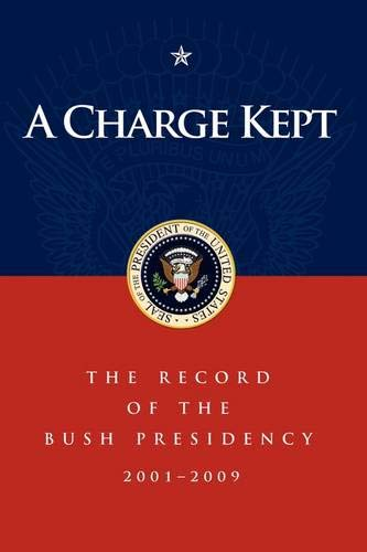 9781600375897: A Charge Kept: The Record of the Bush Presidency 2001 - 2009
