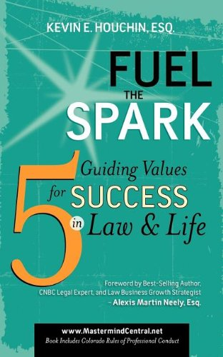 9781600375996: Fuel the Spark: 5 Guiding Values for Success in Law & Life