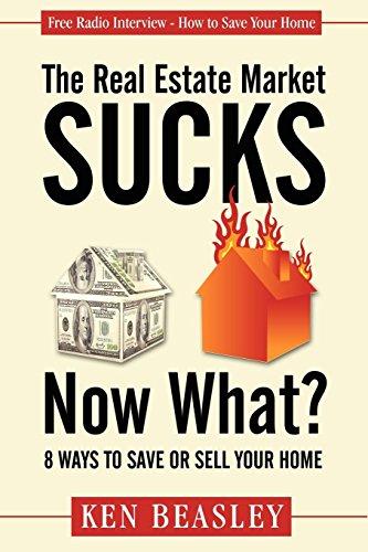 The Real Estate Market Sucks, Now What?: Ken Beasley