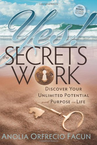 9781600376276: Yes! the Secrets Work: Discover Your Unlimited Potential and Purpose in Life