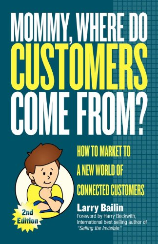 9781600376313: Mommy, Where Do Customers Come From?: How to Market to a New World of Connected Customers
