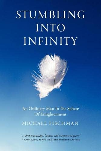 Stumbling Into Infinity: An Ordinary Man in the Sphere of Enlightenment: Fischman, Michael