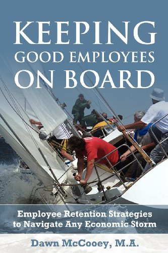 9781600376542: Keeping Good Employees On Board: Employee Retention Strategies to Navigate Any Economic Storm