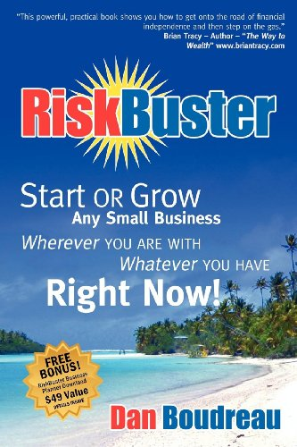 9781600376597: RiskBuster: Start or Grow Any Small Business Wherever You Are With Whatever You Have Right Now