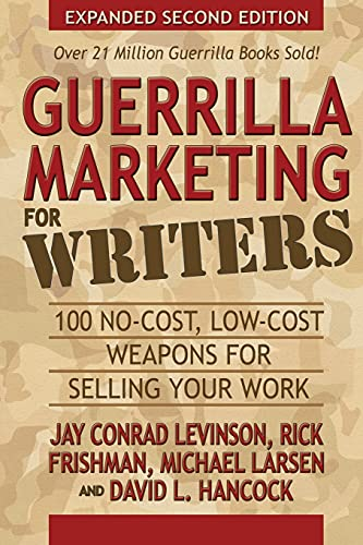 Guerrilla Marketing for Writers: 100 No-Cost, Low-Cost