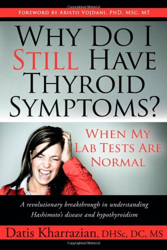9781600376702: Why Do I Still Have Thyroid Symptoms?: When My Lab Tests Are Normal: A Revolutionary Breakthrough in Understanding Hashimoto's Disease and Hypothyroidism