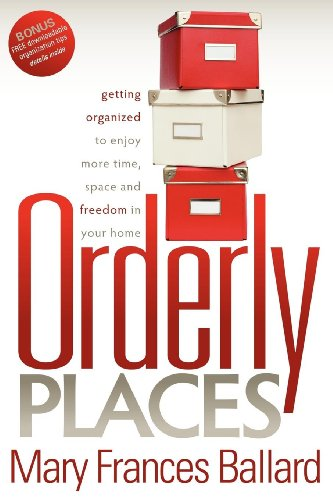 9781600376849: Orderly Places: Getting Organized to Enjoy More Time, Space and Freedom in Your Home