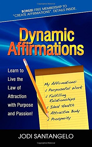 9781600376931: Dynamic Affirmations: Learn to Live the Law of Attraction with Purpose and Passion