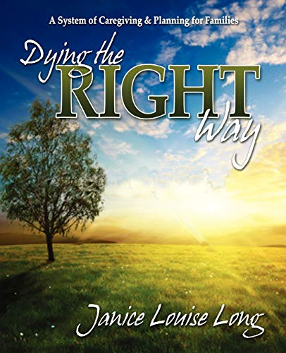 Dying the Right Way: A System of Care Giving and Planning for Families: Long, Janice Evans