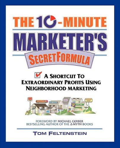 9781600377013: The 10-Minute Marketer's Secret Formula: A Shortcut to Extraordinary Profits Using Neighborhood Marketing