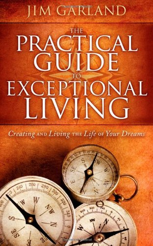 9781600377167: The Practical Guide To Exceptional Living: Creating and Living The Life of Your Dreams