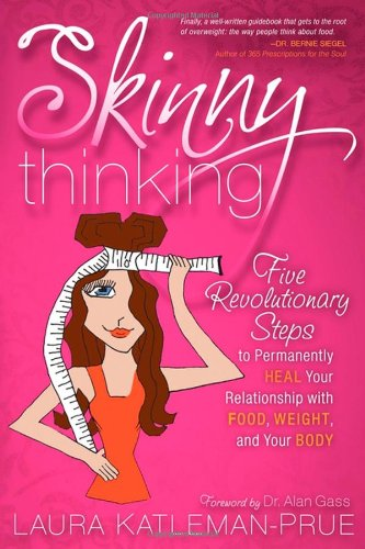 9781600377495: Skinny Thinking: Five Revolutionary Steps to Permanently Heal Your Relationship with Food, Weight, and Your Body