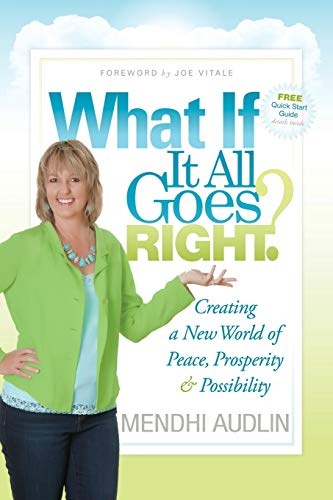 What If It All Goes Right?: Creating a New World of Peace, Prosperity & Possibility: Audlin, ...