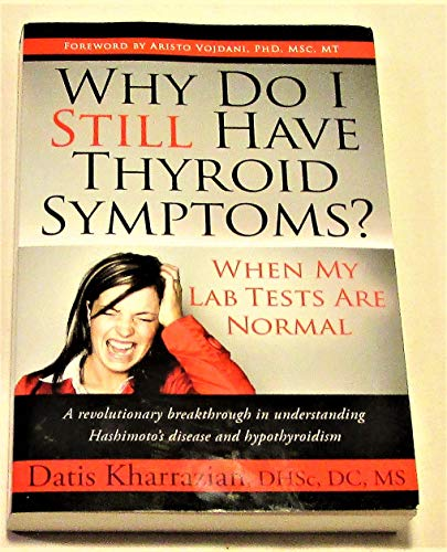 9781600377747: Why Do I Still Have Thyroid Symptoms?: When My Lab Tests Are Normal
