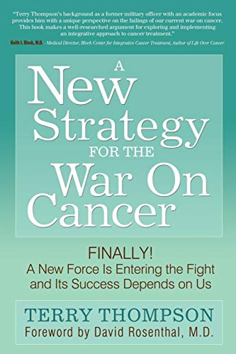 A New Strategy For The War On Cancer: Finally!  A New Force Is Entering the Fight and Its Success Depends On Us (1600377777) by Thompson, Terry