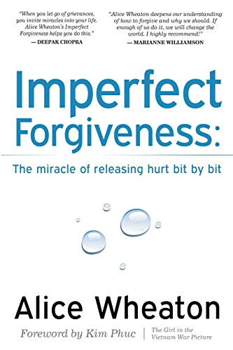 Imperfect Forgiveness: The Miracle of Releasing Hurt: Wheaton, Alice