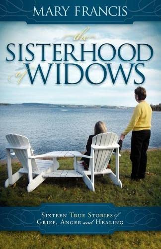 The Sisterhood of Widows: Sixteen True Stories of Grief, Anger and Healing: Francis, Mary