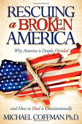 Rescuing a Broken America: Why America Is Deeply Divided and How to Heal It Constitutionally: ...