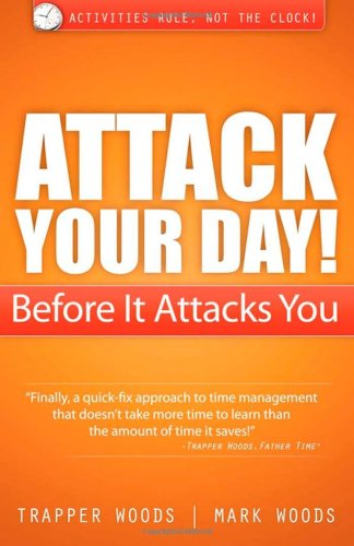 9781600378485: Attack Your Day! Before It Attacks You: Activities Rule. Not the Clock!