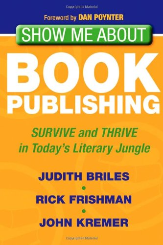 9781600378553: Show Me About Book Publishing: Survive and Thrive in Today's Literary Jungle