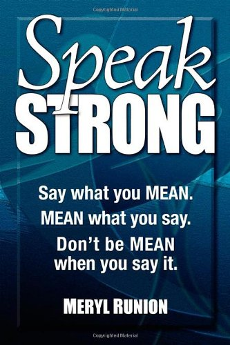 9781600378645: Speak Strong: Say What You Mean. Mean What You Say. Don't Be Mean When You Say It.