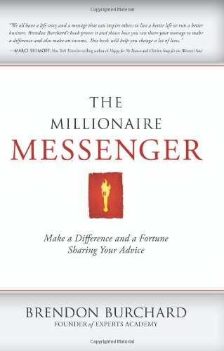 9781600379383: The Millionaire Messenger: Make a Difference and a Fortune Sharing Your Advice