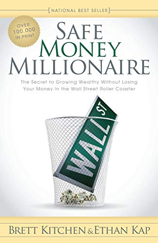 9781600379741: Safe Money Millionaire: The Secret to Growing Wealthy Without Losing Your Money In the Wall Street Roller Coaster