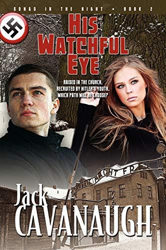 His Watchful Eye Songs in the Night Book 2: Jack Cavanaugh