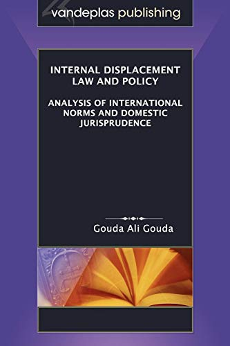 Internal Displacement Law and Policy: Analysis of International Norms and Domestic Jurisprudence: ...