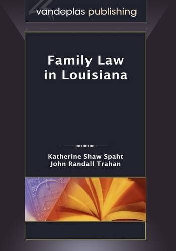 Family Law in Louisiana, First Edition 2009: Katherine Shaw Spaht