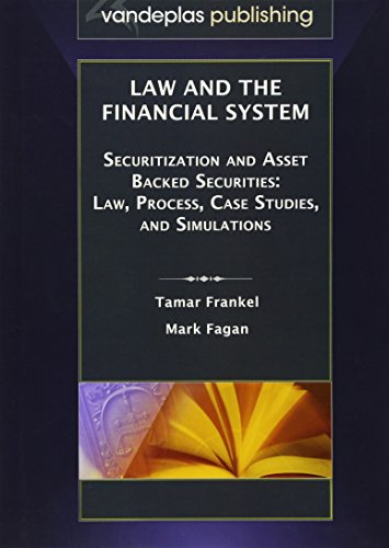 9781600420955: Law and the Financial System - Securitization and Asset Backed Securities: Law, Process, Case Studies, and Simulations