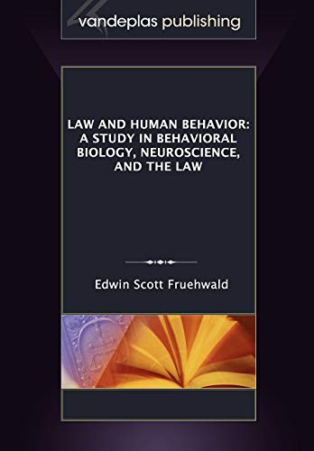 Law and Human Behavior: A Study in Behavioral Biology, Neuroscience, and the Law: Fruehwald, Edwin ...