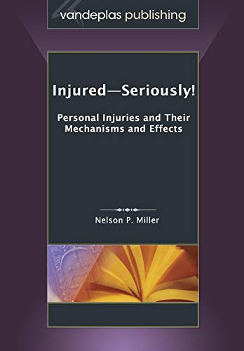 Injured-Seriously Personal Injuries and Their Mechanisms and Effects: Nelson P. Miller