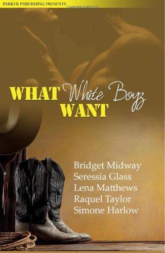 What White Boyz Want: Bridget Midway, Seressia Glass, Lena Matthews, Raquel Taylor, Simone Harlow
