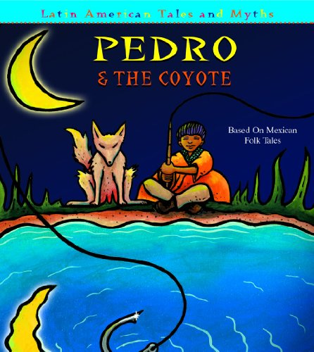 9781600441493: Pedro And the Coyote: Based on Mexican Folktales (Latin American Tales and Myths)
