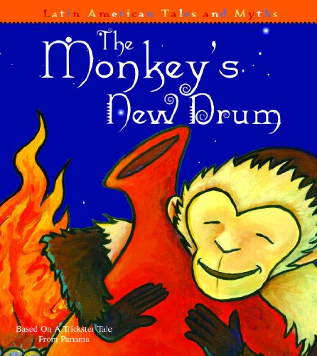 The Monkey's New Drum: Based on a Trickster Tale from Panama (Latin American Tales and Myths):...