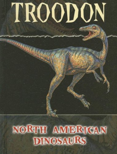Troodon (North American Dinosaurs): M J Cosson