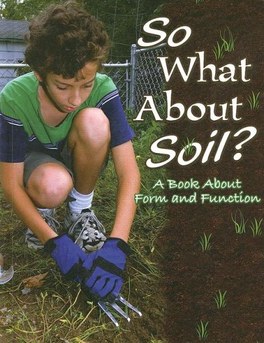 9781600445408: So What about Soil?: A Book about Form and Function (Big Ideas for Young Scientists)