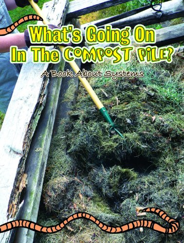 9781600445415: What's Going on in the Compost Pile: A Book about Systems (Big Ideas for Young Scientists)