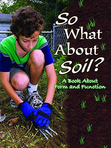 9781600447013: So What about Soil?: A Book about Form and Function (Big Ideas for Young Scientists)