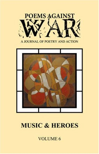 9781600471155: Poems Against War: A Journal of Poetry and Action: Music & Heroes (Volume Six: 2007-2008)