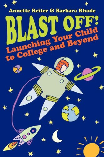 Blast Off!: Launching Your Child to College and Beyond: Reiter, Annette, Rhode, Barbara