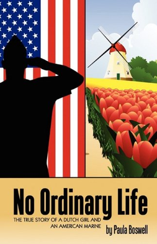 NO ORDINARY LIFE: The True Story of a Dutch Girl and an American Marine: Paula Boswell