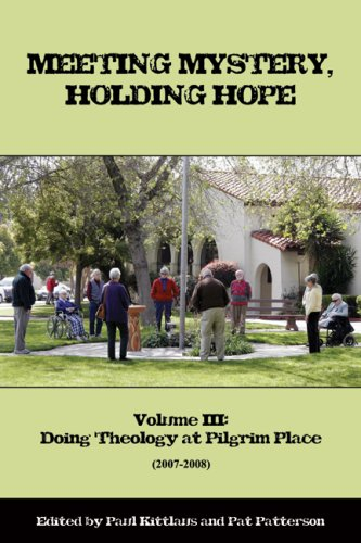 Meeting Mystery, Holding Hope: Doing Theology at Pilgrim Place (Volume III)