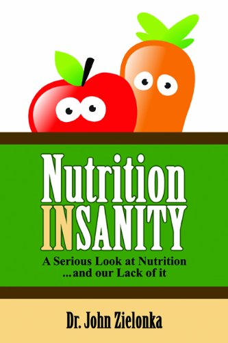 9781600473791: Nutrition Insanity: A Serious Look at Nutrition ... and our Lack of it