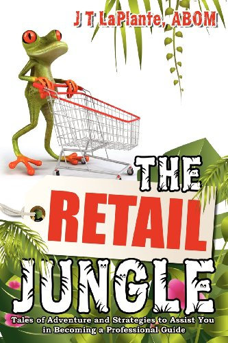 The Retail Jungle: Tales of Adventure and Strategies to Assist You in Becoming a Professional Guide...