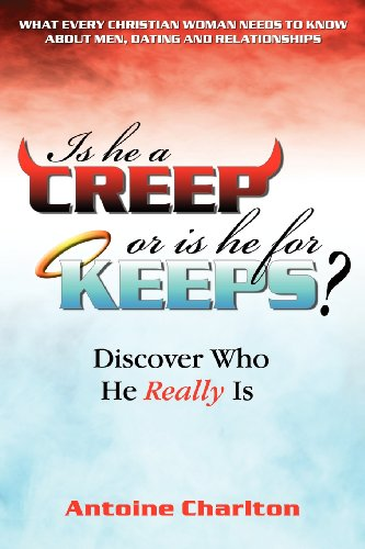 9781600474200: Is He a Creep or is He for Keeps? Discover Who He Really Is: What Every Christian Woman Needs to Know About Men, Dating and Relationships