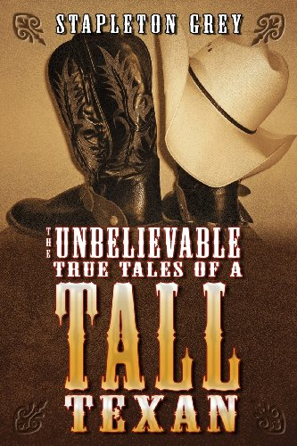 9781600474965: The Unbelievable True Tales of a Tall Texan